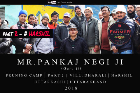 WATCH | 2018 | Mr. Pankaj Negi ji | Pruning Camp | Part – 2 |  Harshil | Uttrakhand